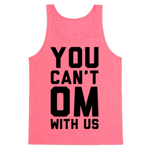 You Can't OM With US Tank Top