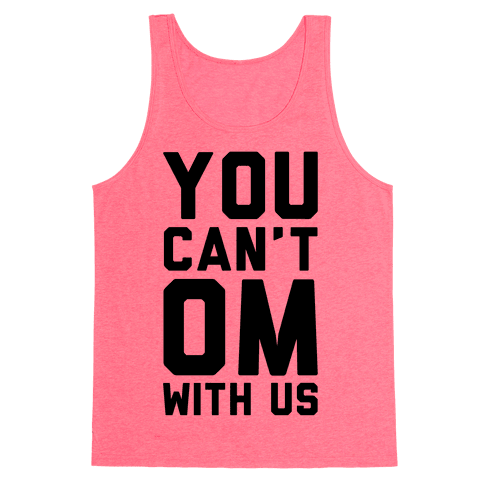 You Can't OM With US