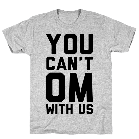 You Can't OM With US Mens T-Shirt