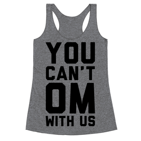 You Can't OM With US Racerback Tank Top