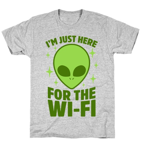 I'm Just Here For The Wi-fi T-Shirt
