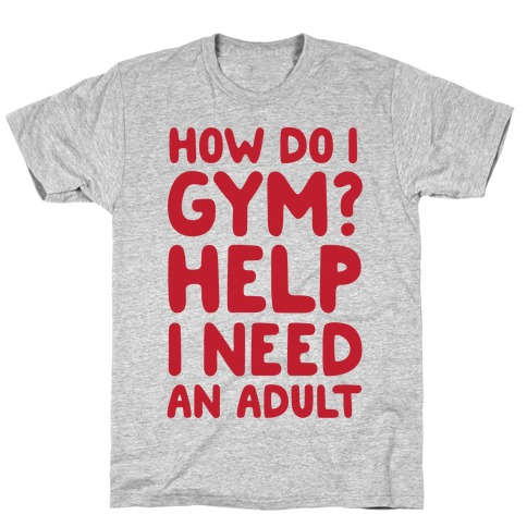 How Do I Gym? Help, I Need An Adult Mens T-Shirt