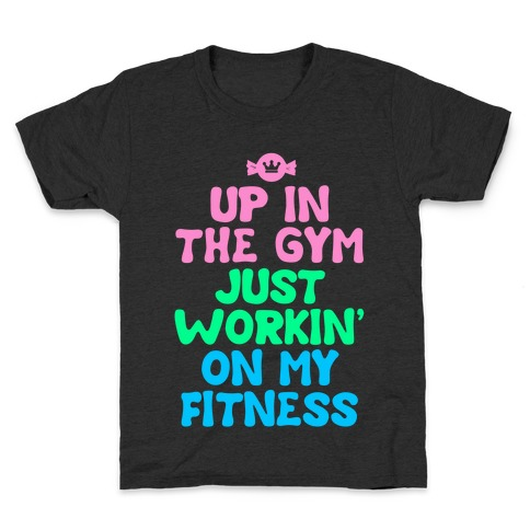 Up in the Gym Just Workin' on My Fitness Kids T-Shirt