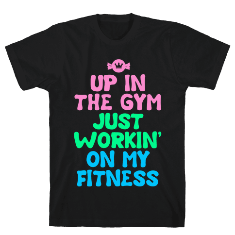 Up in the Gym Just Workin' on My Fitness Mens T-Shirt