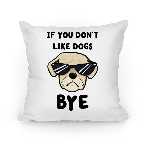 If You Don't Like Dogs, Bye Pillow