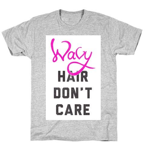 Wavy Hair Don't Care T-Shirt
