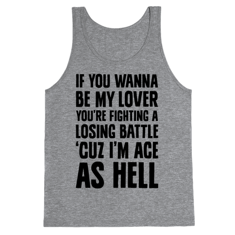 If You Wanna Be My Lover, You're Fighting A Losing Battle 'Cuz I'm Ace As Hell Tank Top