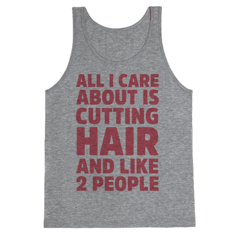 All I Care About Is Cutting Hair And Like 2 People Tank Top