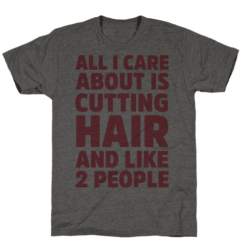 All I Care About Is Cutting Hair And Like 2 People Mens T-Shirt