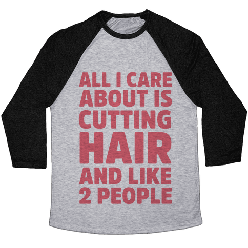 All I Care About Is Cutting Hair And Like 2 People Baseball Tee
