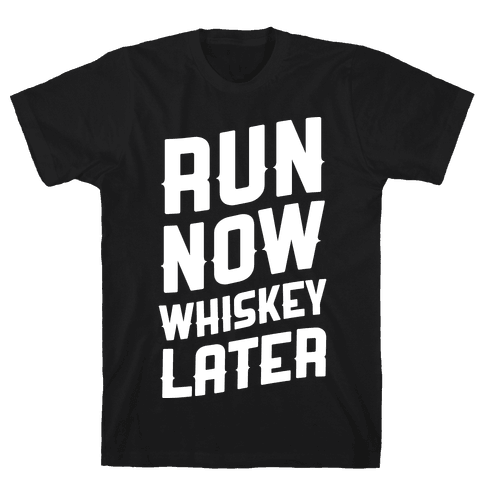 Run Now Whiskey Later Mens T-Shirt