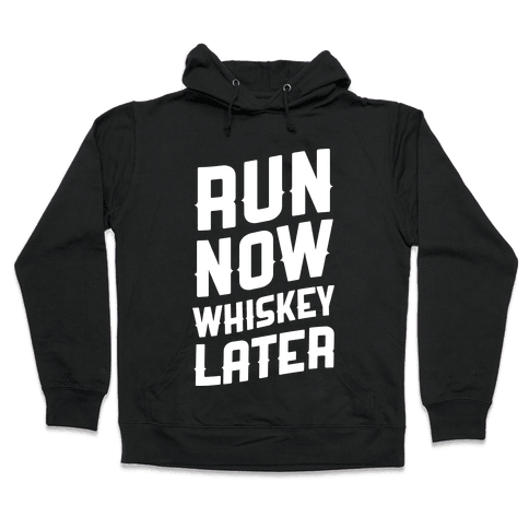 Run Now Whiskey Later Hooded Sweatshirt