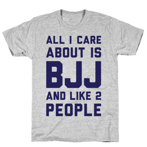 All I Care About Is BJJ And Like 2 People Mens T-Shirt