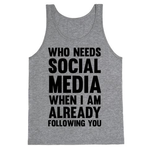Who Needs Social Media When I Am Already Following You? Tank Top