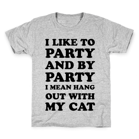I Like To Party And By Party I Mean Hang Out With My Cats Kids T-Shirt
