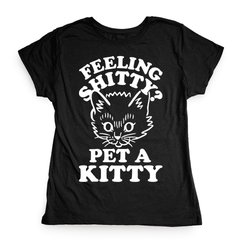 Feeling Shitty Pet A Kitty Womens T-Shirt