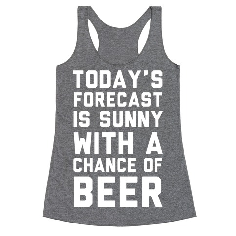 Today's Forecast Is Sunny With A Chance Of Beer Racerback Tank Top