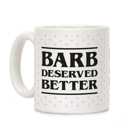 Barb Deserved Better Coffee Mug