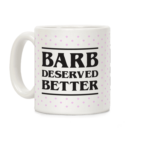 Barb Deserved Better Coffee Mug