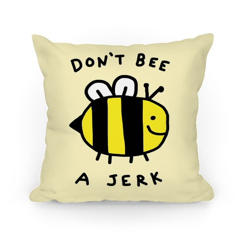 Don't Bee A Jerk Pillow