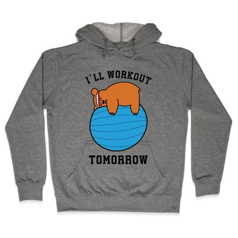 I'll Workout Tomorrow Hooded Sweatshirt