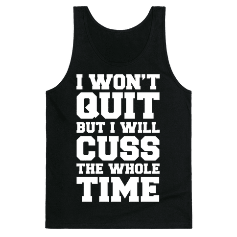 I Won't Quit But I Will Cuss The Whole Time Tank Top
