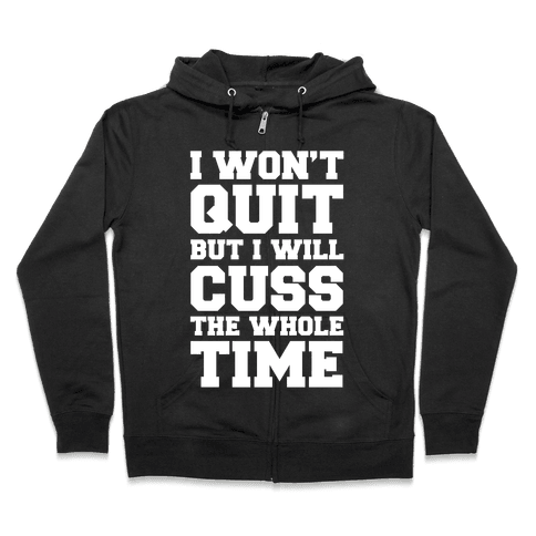 I Won't Quit But I Will Cuss The Whole Time Zip Hoodie