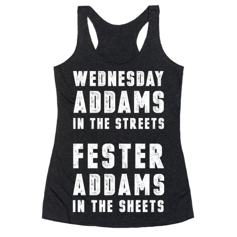 Wednesday Addams In The Streets Fester Addams In The Sheets Racerback Tank Top