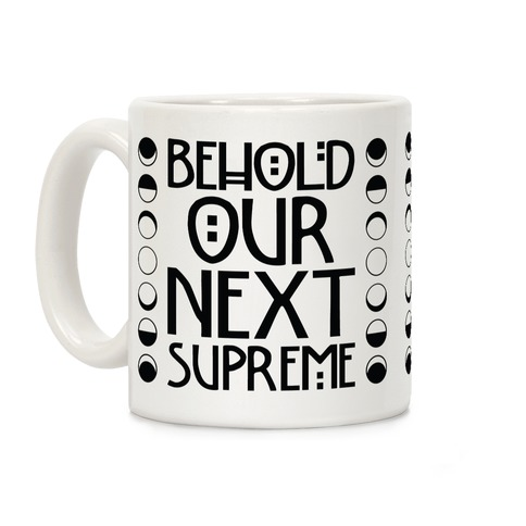 Behold Our Next Supreme Coffee Mug