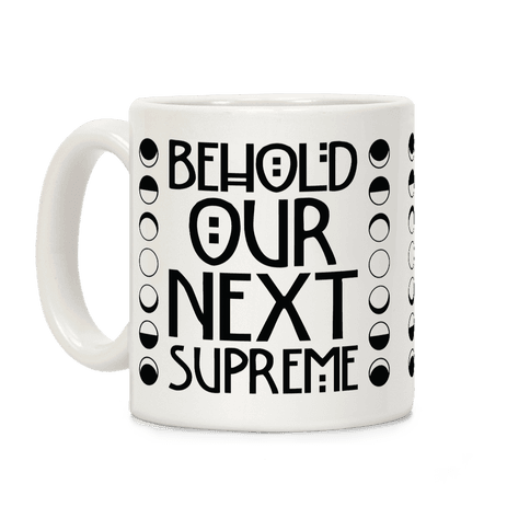 Behold Our Next Supreme Coffee Mug