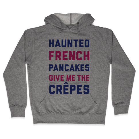 Haunted French Pancakes Give Me The Crepes Hooded Sweatshirt