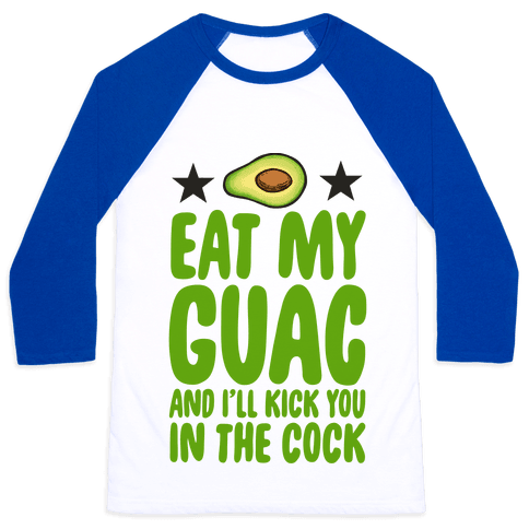 Eat My Guac and I'll Kick You in the Cock Baseball Tee