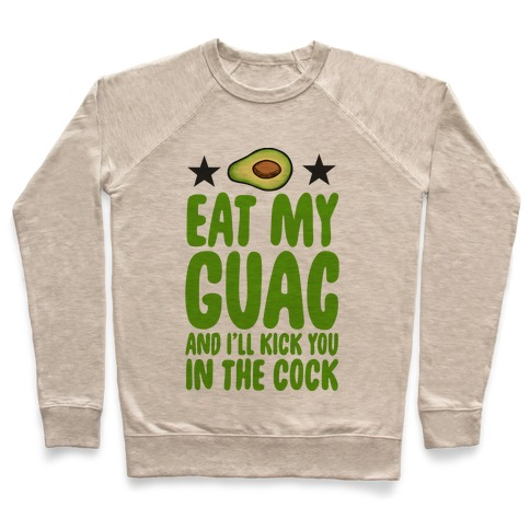 Eat My Guac and I'll Kick You in the Cock Pullover