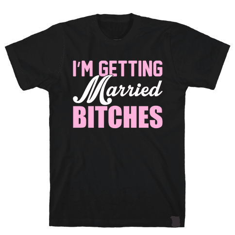 I'm Getting Married Bitches Mens T-Shirt