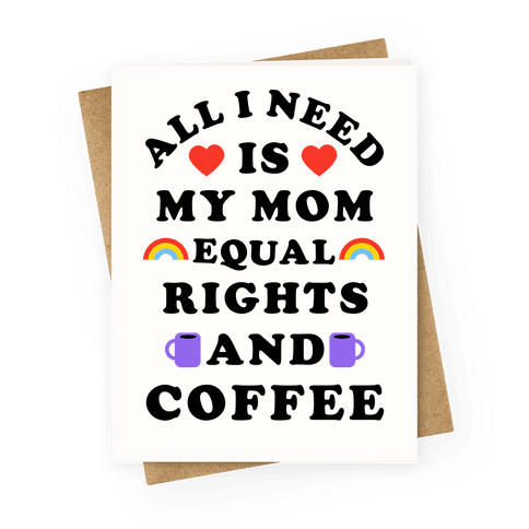 All I Need Is My Mom Equal Rights and Coffee Greeting Card