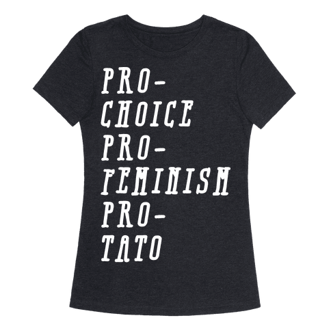 Pro-Choice Pro-Feminism Pro-Tato