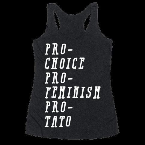Pro-Choice Pro-Feminism Pro-Tato Racerback Tank Top