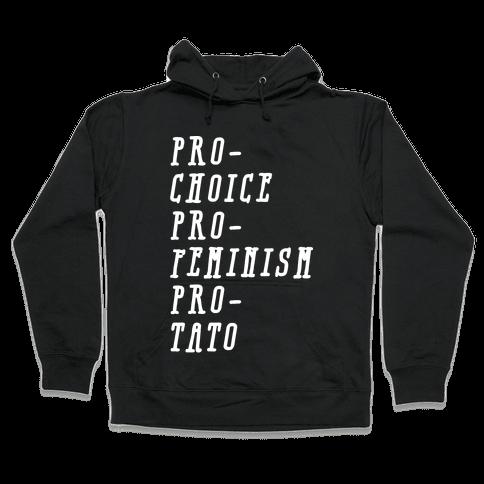 Pro-Choice Pro-Feminism Pro-Tato Hooded Sweatshirt
