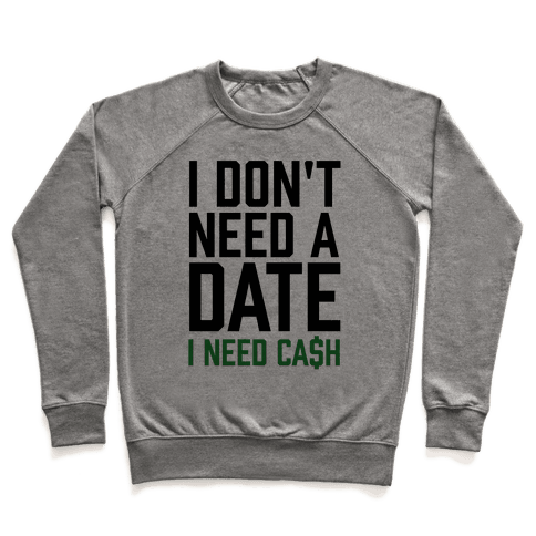 I Don't Need A Date. I Need Cash Pullover