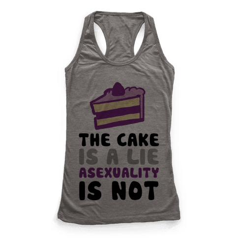The Cake Is A Lie Asexuality Is Not Racerback Tank Top