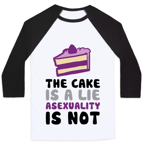 The Cake Is A Lie Asexuality Is Not Baseball Tee
