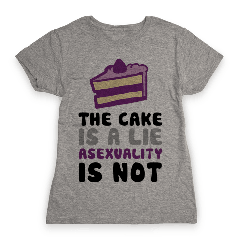 The Cake Is A Lie Asexuality Is Not Womens T-Shirt