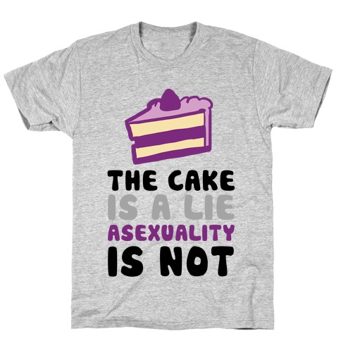 The Cake Is A Lie Asexuality Is Not T-Shirt