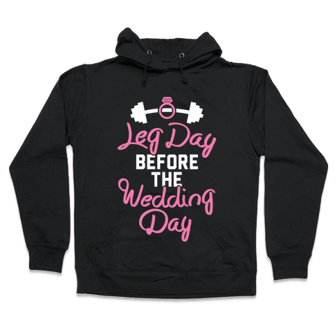 Leg Day Before The Wedding Day Hooded Sweatshirt