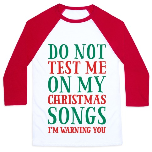 Do Not Test Me On My Christmas Songs Baseball Tee