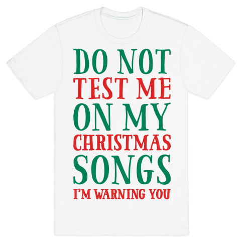 Do Not Test Me On My Christmas Songs Mens T-Shirt