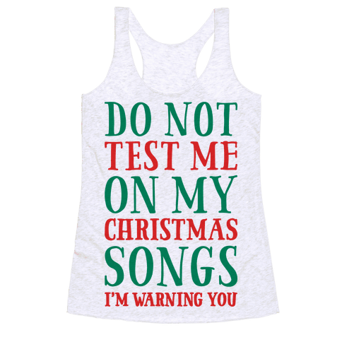Do Not Test Me On My Christmas Songs Racerback Tank Top