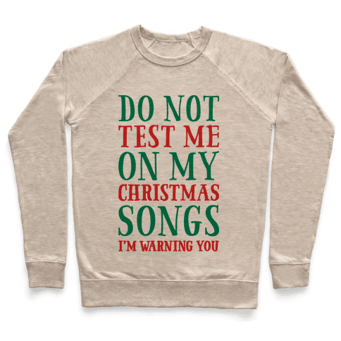 Do Not Test Me On My Christmas Songs Pullover
