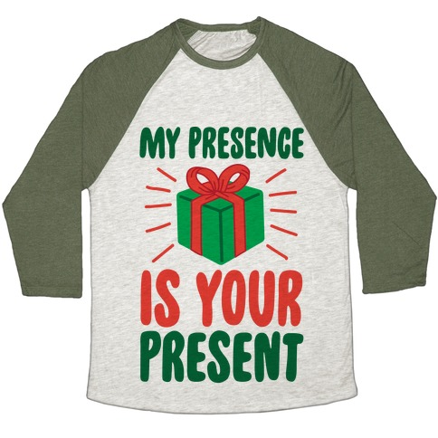 My Presence Is Your Present Baseball Tee
