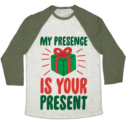 My Presence Is Your Present Baseball Tee